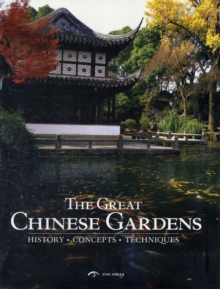 The Great Chinese Gardens : History, Concepts, Techniques, Hardback