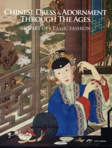 Chinese Dress and Adornment Through the Ages : The Art of Classic Fashion, Hardback
