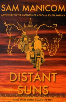 Distant Suns : Adventure in the Vastness of Africa and South America, Paperback