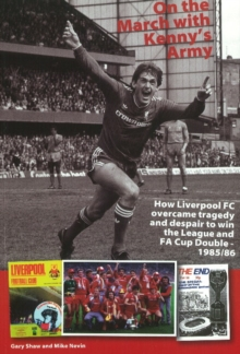 On the March with Kenny's Army : How Liverpool FC Overcame Tragedy and Despair to Win the League and FA Cup Double, 1985/86, Paperback Book