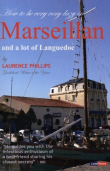 Marseillan & a Lot of Languedoc : Lazy France: How to be Very Very Lazy in Marseillan and a Lot of Languedoc, Paperback Book