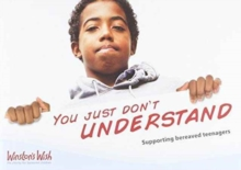 You Just Don't Understand : Supporting Bereaved Teenagers, Paperback