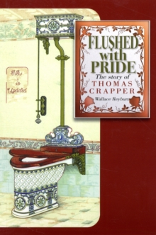 Flushed with Pride : The Story of Thomas Crapper, Paperback