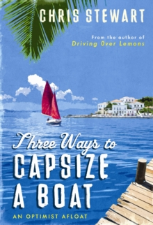 Three Ways to Capsize a Boat : An Optimist Afloat, Hardback