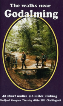 The Walks Near Godalming : 40 Short Walks 4-6 Miles Linking  Shalford  Compton  Thursley  Gibbet Hill  Chiddingfold, Paperback