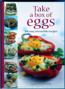Take a Box of Eggs : 100 Easy, Irresistible Recipes, Hardback