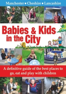 Babies & Kids in the City : A Definitive Guide of the Best Places to Go, Eat and Play with Children, Paperback