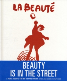 Beauty is in the Street : A Visual Record of the May '68 Paris Uprising, Hardback