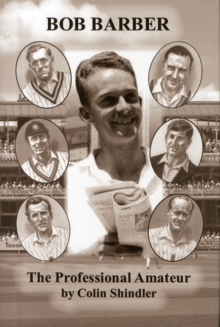 The Professional Amateur : The Cricketing Life of Bob Barber, Hardback Book