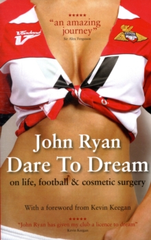 Dare to Dream : The Autobiography of John Ryan, Paperback