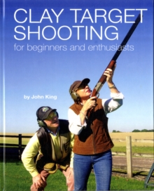 Clay Shooting for Beginners and Enthusiasts, Hardback