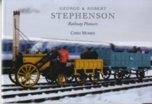 George and Robert Stephenson, Railway Pioneers, Paperback
