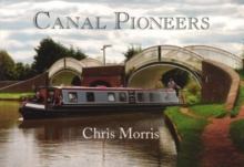 Canal Pioneers : From Brindley to Telford and Beyond, Paperback Book
