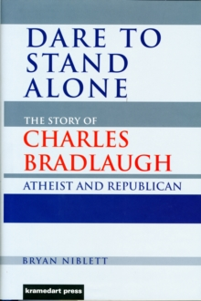 Dare to Stand Alone : The Story of Charles Bradlaugh, Hardback
