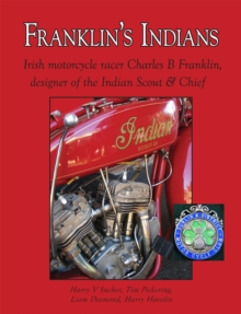 Franklin's Indians : Irish Motorcycle Racer Charles B Franklin, Designer of the Indian Scout and Chief, Hardback