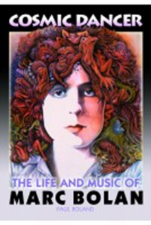 Cosmic Dancer : The Life & Music of Marc Bolan, Paperback