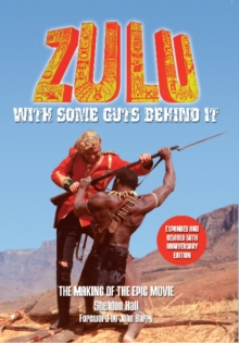 Zulu : With Some Guts Behind it the Making of the Epic Movie, Paperback