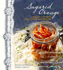 Sugared Orange : Recipes and Stories from a Winter in Poland, Hardback Book