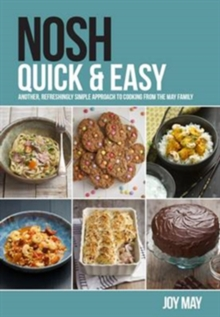 Nosh Quick & Easy : Another, Refreshingly Simple Approach to Cooking from the May Family, Paperback Book