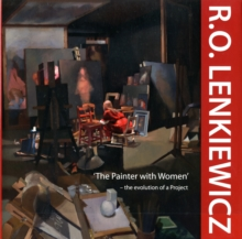 R.O. Lenkiewicz: 'The Painter with Women' - the Evolution of a Project, Hardback