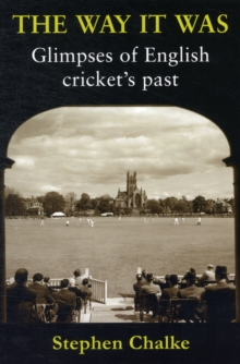 The Way it Was : Glimpses of English Cricket's Past, Paperback Book