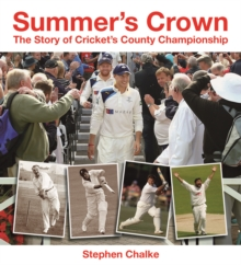 Summer's Crown : The Story of Cricket's County Championship, Hardback Book