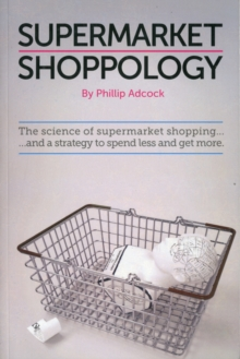 Shoppology : The Science of Supermarket Shopping & a Strategy to Spend Less and Get More, Paperback Book