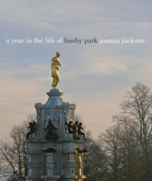 A Year in the Life of Bushy Park, Hardback Book