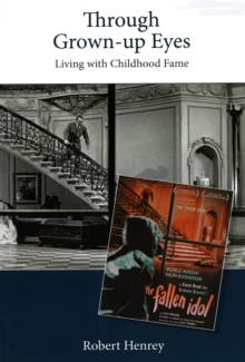 Through Grown-up Eyes : Living with Childhood Fame, Paperback Book