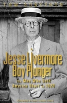 Jesse Livermore Boy Plunger : The Man Who Sold America Short in 1929, Hardback