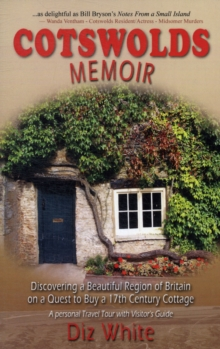 Cotswolds Memoir : Discovering a Beautiful Region of Britain on a Quest to Buy a 17th Century Cottage, Paperback