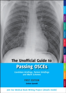 The Unofficial Guide to Passing OSCEs: Candidate Briefings, Patient Briefings and Mark Schemes, Paperback