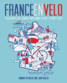 France en Velo : The Ultimate Cycle Journey from Channel to Mediterranean - St. Malo to Nice, Paperback