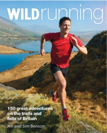 Wild Running : 150 Great Adventures on the Trails and Fells of Britain, Paperback