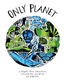 Only Planet : A Flight-Free Adventure Around the World, Hardback