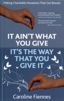 It Ain't What You Give, It's the Way That You Give It : Making Charitable Donations That Get Results, Paperback Book