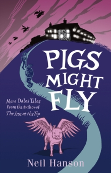 Pigs Might Fly : More Dales Tales from the Author of the Inn at the Top, Paperback