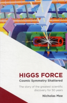 Higgs Force : Cosmic Symmetry Shattered, Paperback