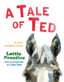 A Tale of Ted : A Very Naughty Horse, Paperback