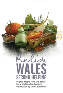 Relish Wales - Second Helping : Original Recipes from the Regions Finest Chefs and Restaurants, Hardback