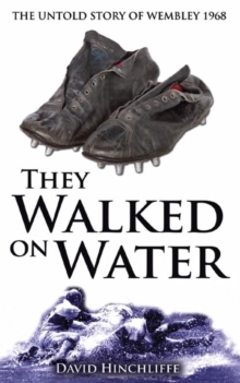 They Walked On Water : The Untold Story of Wembley 1968, Paperback