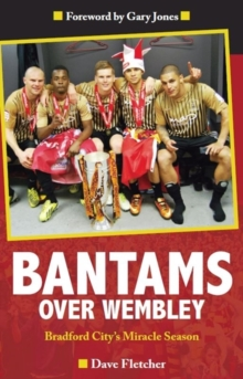 Bantams Over Wembley : Bradford City's Miracle Season, Paperback