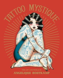 Tattoo Mystique : The Art and World of Angelique Houtkamp, Paperback Book