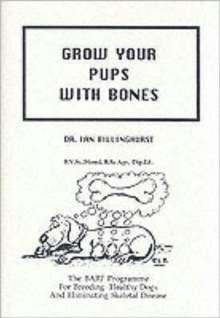 Grow Your Pups with Bones : BARF Programme for Breeding Healthy Dogs and Eliminating Skeletal Disease, Paperback Book