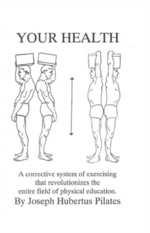 Your Health : A Corrective System of Exercising That Revolutionizes the Entire Field of Physical Education, Paperback