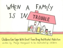 When a Family is in Trouble : Children Can Cope with Grief from Drug and Alcohol Addiction, Paperback Book