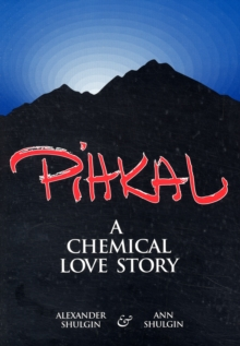 Pihkal : A Chemical Love Story, Paperback