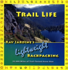 Trail Life : Ray Jardine's Lightweight Backpacking, Paperback