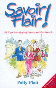 Savoir-Flair : Two Hundred and Eleven Tips for Enjoying France and the French, Paperback
