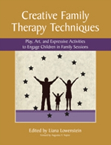 Creative Family Therapy Techniques : Play, Art & Expressive Activities to Engage Children in Family Sessions, Paperback